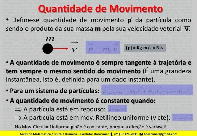 Quantidade de Movimento  • Define-se quantidade de movimento p da partícula como sendo o produto da sua massa m pela sua v...