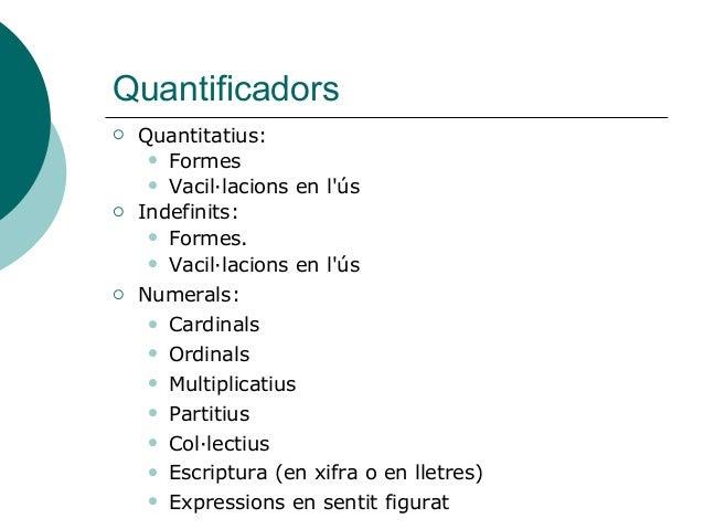 Quantificadors  Quantitatius:  Formes  Vacil·lacions en l'ús  Indefinits:  Formes.  Vacil·lacions en l'ús  Numerals...