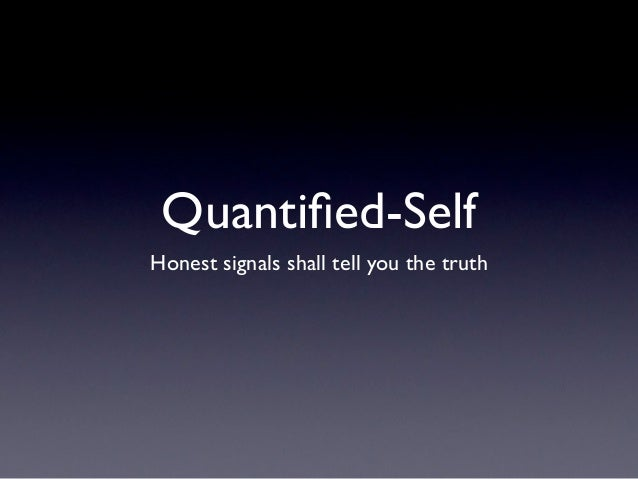 Quantified-SelfHonest signals shall tell you the truth