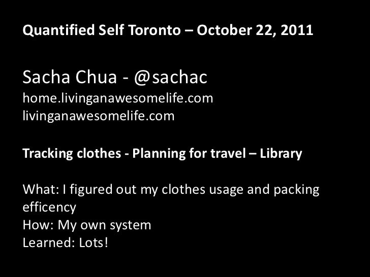 Quantified Self Toronto – October 22, 2011Sacha Chua - @sachachome.livinganawesomelife.comlivinganawesomelife.comTracking ...