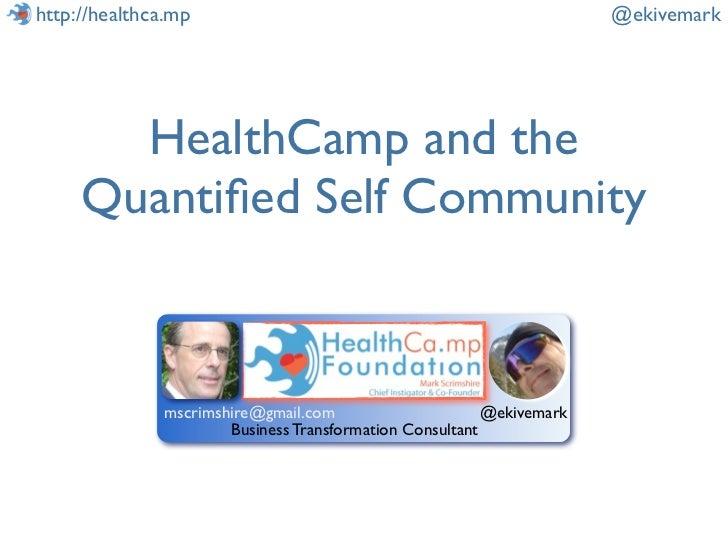http://healthca.mp                                                    @ekivemark       HealthCamp and the     Quantified Se...