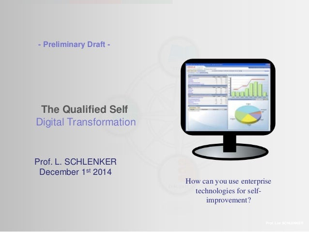 The Qualified Self  Digital Transformation  Prof. Lee SCHLENKER  - Preliminary Draft -  Prof. L. SCHLENKER  December 1st 2...