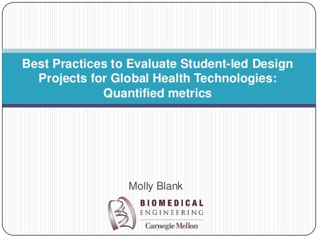 Best Practices to Evaluate Student-led Design  Projects for Global Health Technologies:             Quantified metrics    ...