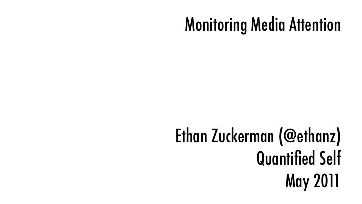 Monitoring Media AttentionEthan Zuckerman (@ethanz)             Quantified Self                 May 2011