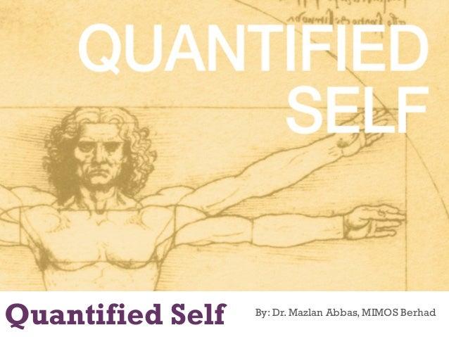 +  Quantified Self  By: Dr. Mazlan Abbas, MIMOS Berhad