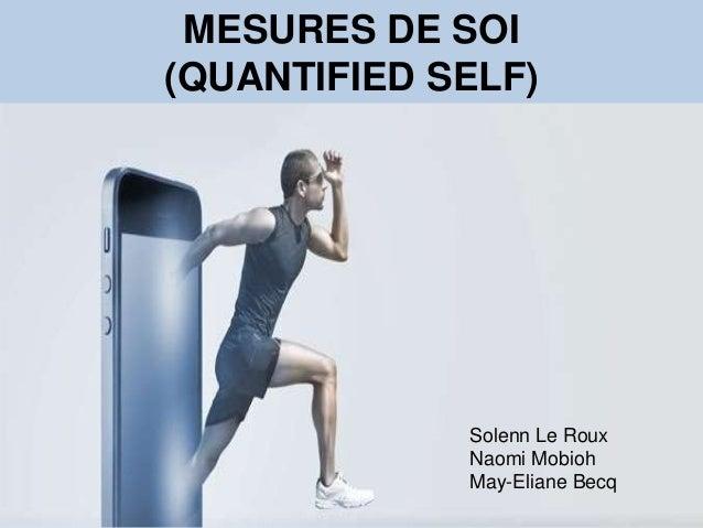 Solenn Le Roux MESURES DE SOI (QUANTIFIED SELF) Solenn Le Roux Naomi Mobioh May-Eliane Becq