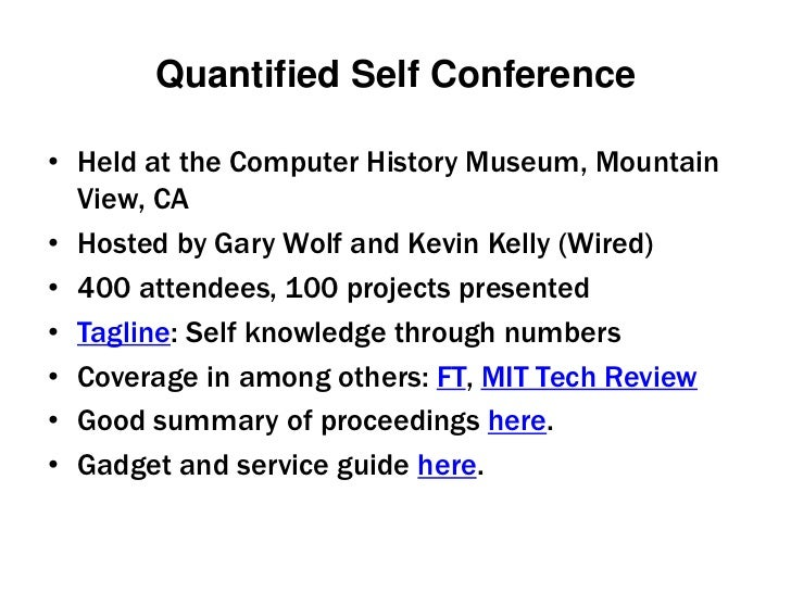 Quantified Self Conference<br />Held at the Computer History Museum, Mountain View, CA<br />Hosted by Gary Wolf and Kevin ...