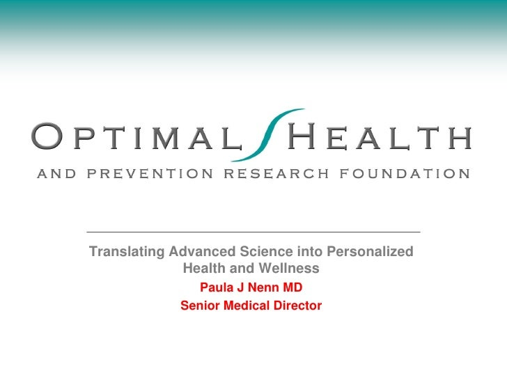 Translating Advanced Science into Personalized             Health and Wellness               Paula J Nenn MD            Se...