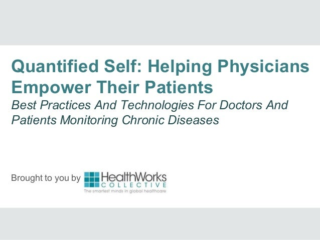 Brought to you byQuantified Self: Helping PhysiciansEmpower Their PatientsBest Practices And Technologies For Doctors AndP...