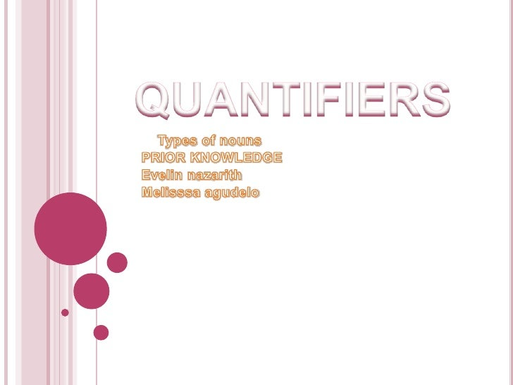 QUANTIFIERS<br />Types of nouns<br />PRIOR KNOWLEDGE<br />Evelinnazarith<br />Melisssaagudelo<br />