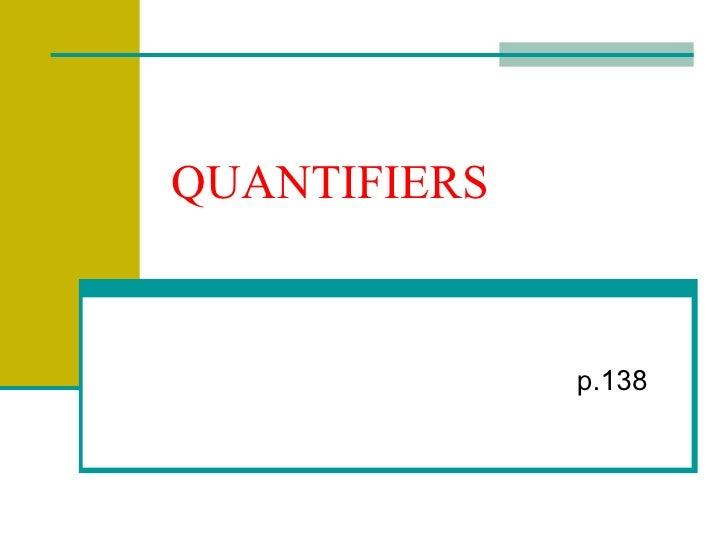 QUANTIFIERS              p.138