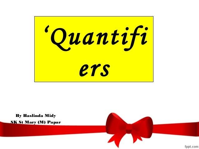 'Quantifi ers By Haslinda Midy SK St Mary (M) Papar