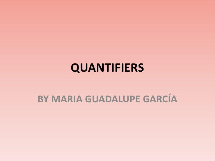 QUANTIFIERS<br />BY MARIA GUADALUPE GARCÍA<br />