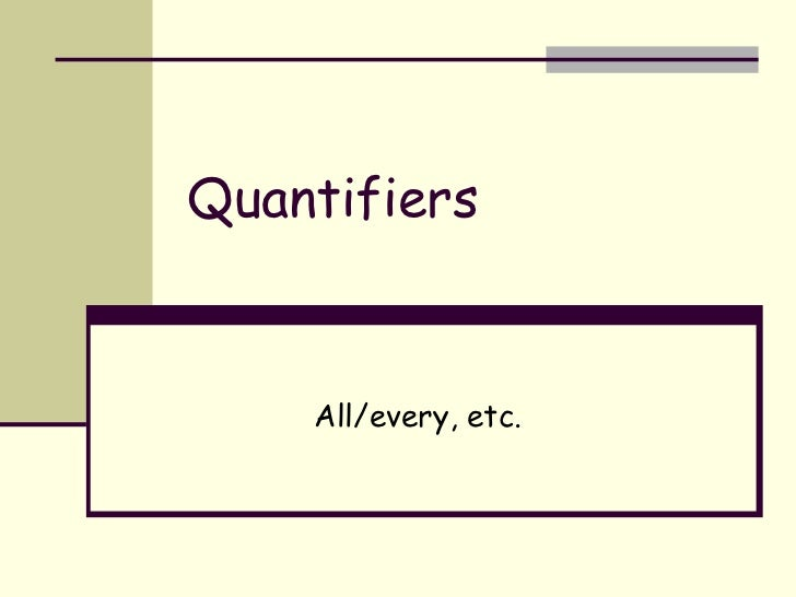 Quantifiers All/every, etc.