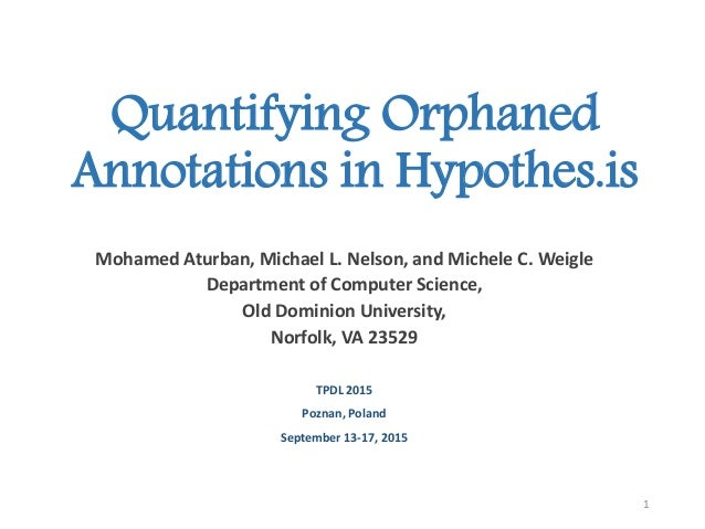 Quantifying Orphaned Annotations in Hypothes.is Mohamed Aturban, Michael L. Nelson, and Michele C. Weigle Department of Co...