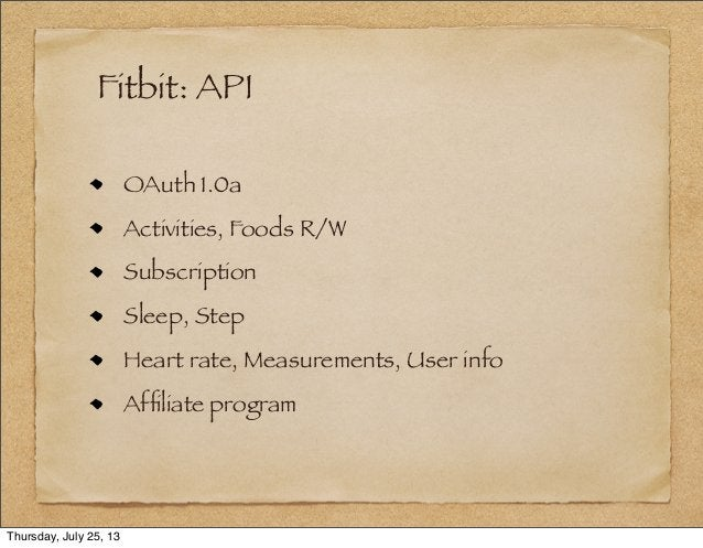 Fitbit: API OAuth 1.0a Activities, Foods R/W Subscription Sleep, Step Heart rate, Measurements, User info Affiliate program...