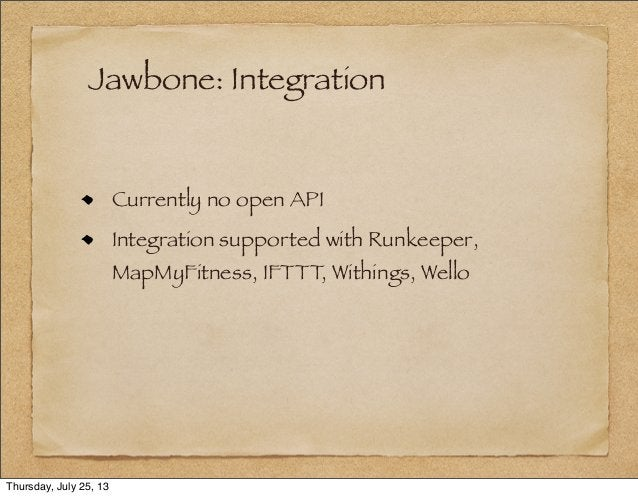 Jawbone: Integration Currently no open API Integration supported with Runkeeper, MapMyFitness, IFTTT, Withings, Wello Thur...
