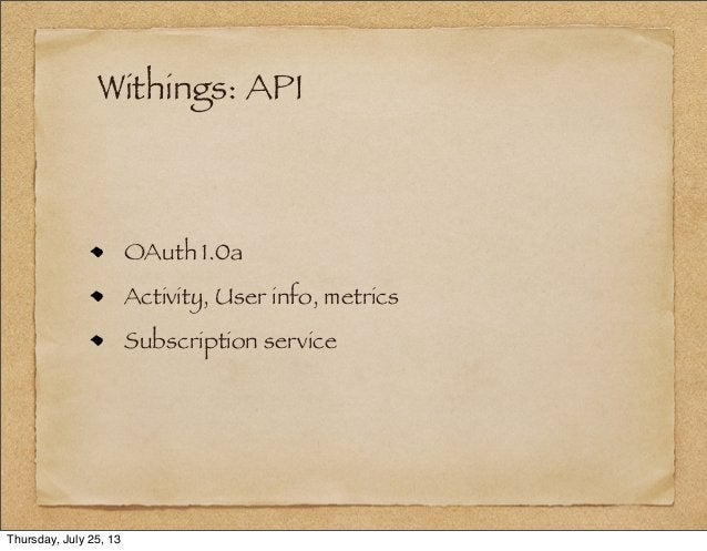 Withings: API OAuth 1.0a Activity, User info, metrics Subscription service Thursday, July 25, 13