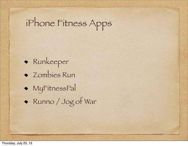 iPhone Fitness Apps Runkeeper Zombies Run MyFitnessPal Runno / Jog of War Thursday, July 25, 13