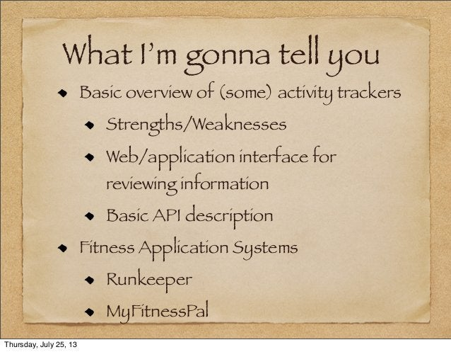 What I'm gonna tell you Basic overview of (some) activity trackers Strengths/Weaknesses Web/application interface for revi...