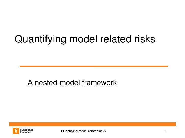 Quantifying model related risks  A nested-model framework          Quantifying model related risks   1