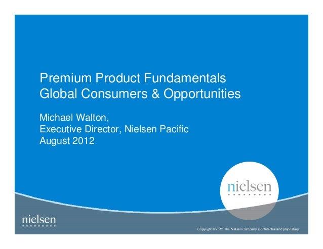 Premium Product FundamentalsGlobal Consumers & OpportunitiesMichael Walton,Executive Director, Nielsen PacificAugust 2012 ...