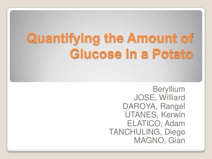 Quantifying the Amount of Glucose in a Potato<br />Beryllium<br />JOSE, Williard<br />DAROYA, Rangel<br />UTANES, Kerwin<b...