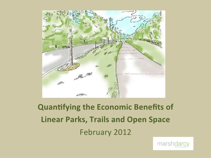 Quan%fying the Economic Benefits of  Linear Parks, Trails and Open Space               February 201...