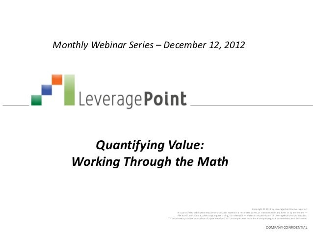 Monthly Webinar Series – December 12, 2012       Quantifying Value:    Working Through the Math                           ...
