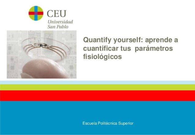 Quantify yourself: aprende a  cuantificar tus parámetros  fisiológicos  Escuela Politécnica Superior