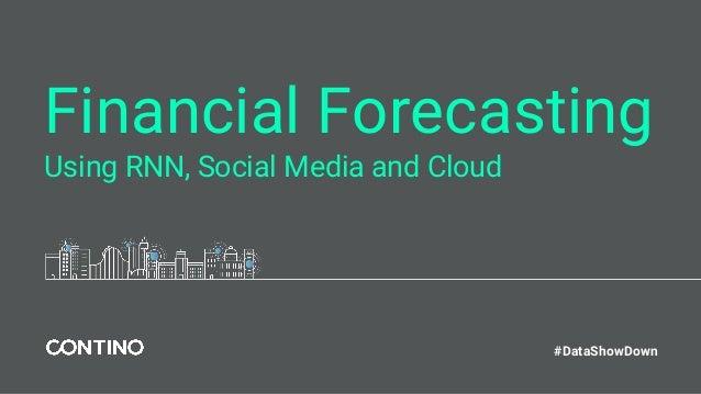 Financial Forecasting Using RNN, Social Media and Cloud #DataShowDown