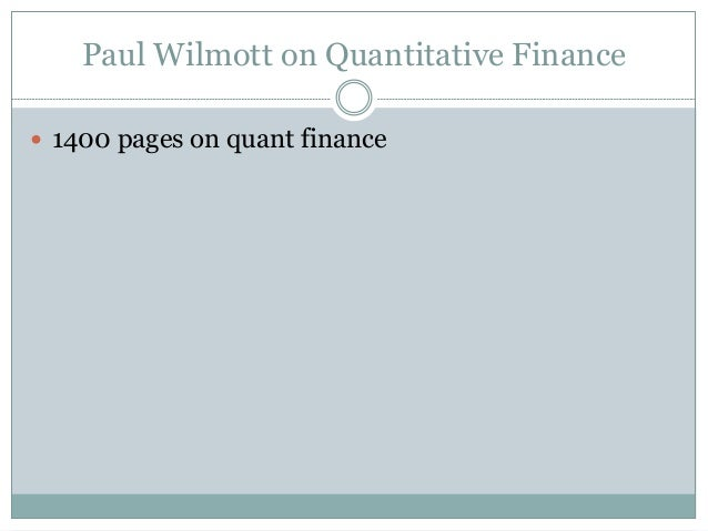 quantitative finance Quantitative finance understanding recent developments in financial markets and products requires a degree of sophistication not only in finance, but also in.