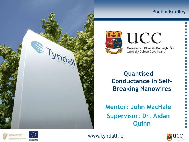 Phelim Bradley            Quantised         Conductance in Self-         Breaking Nanowires      Mentor: John MacHale     ...