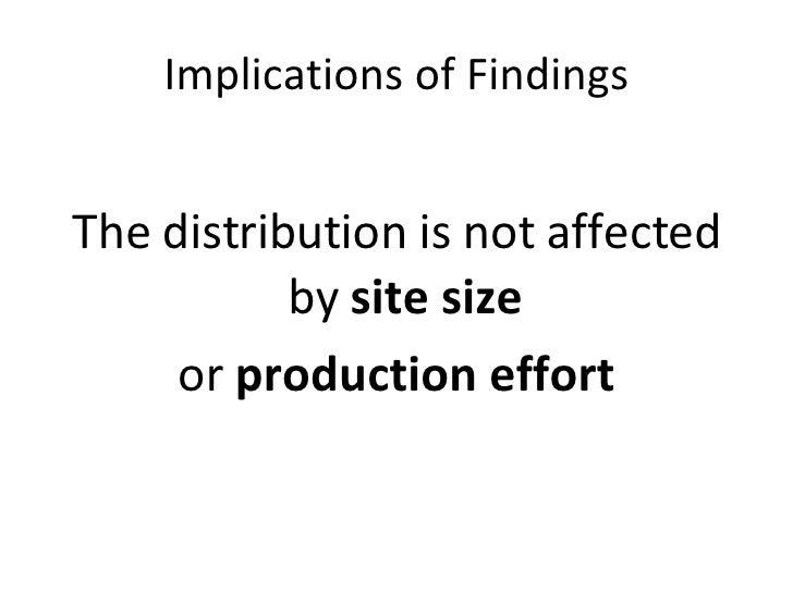 Implications of Findings <ul><li>The distribution is not affected by  site size  </li></ul><ul><li>or  production effort <...