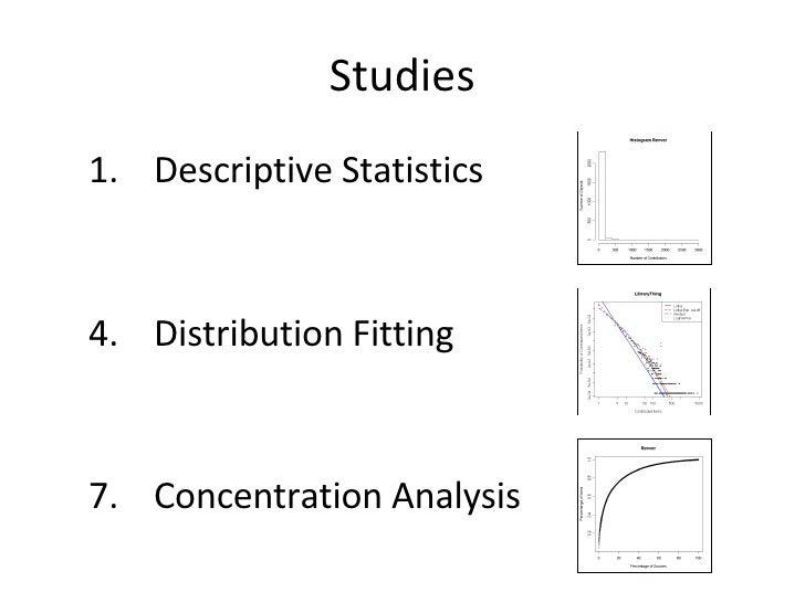 Studies <ul><ul><li>Descriptive Statistics </li></ul></ul><ul><ul><li>Distribution Fitting </li></ul></ul><ul><ul><li>Conc...