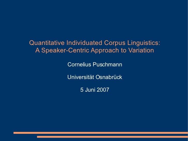 Quantitative Individuated Corpus Linguistics: A Speaker-Centric Approach to Variation Cornelius Puschmann Universität Osna...