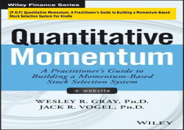 A Practitioners Guide to Building a Momentum-Based Stock Selection System Quantitative Momentum