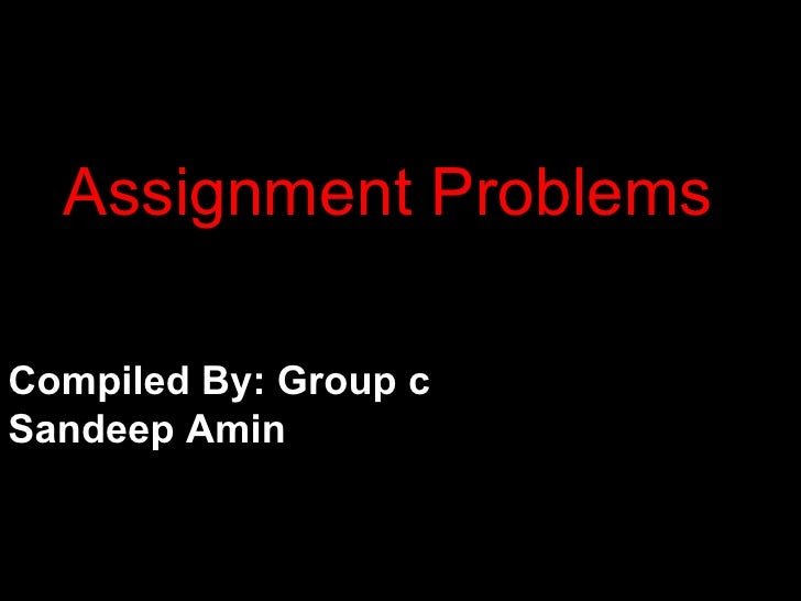 Assignment ProblemsCompiled By: Group cSandeep Amin