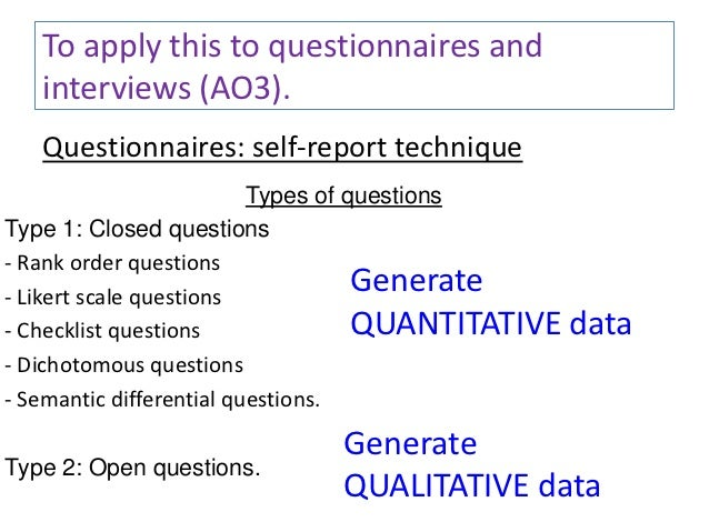 quantitative research questionnaires Type of data qualitative research gathers data that is free-form and non-numerical, such as diaries, open-ended questionnaires, interviews and observations that are.