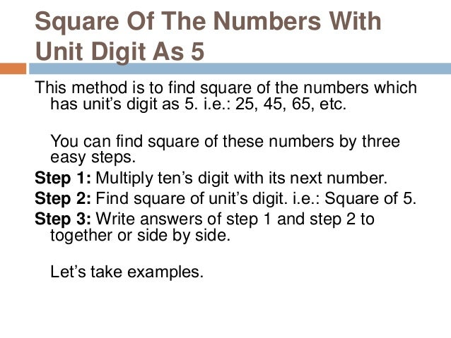 Find square of 115 Step 1: Multiply ten's digit with its next number. 11 × ( 11 + 1 ) = 11 × 12 = 132 (Note: We are taking...