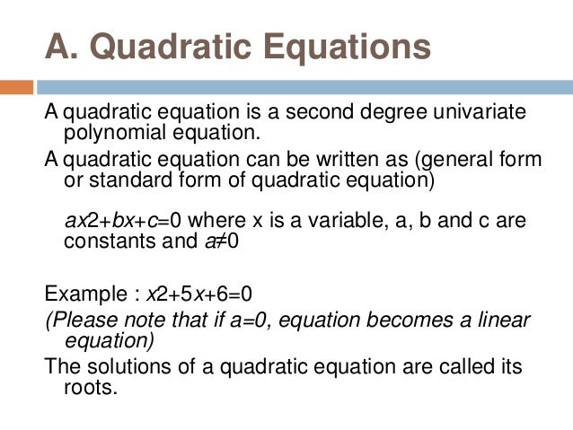 Example7 : Solve the Quadratic Equation x2−6x+9=0 This equation is already in the standard form. Hence let's go to step 2 ...