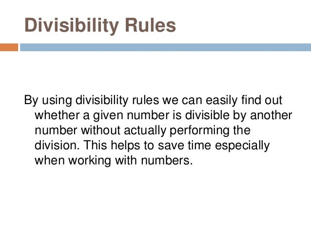 DivisibilityRule Description Examples Divisibility by 2 A number is divisible by 2 if the last digit is even. i.e., if the...