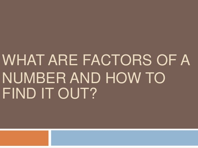 Factors of a number If one number is divisible by a second number, the second number is a factor of the first number The l...