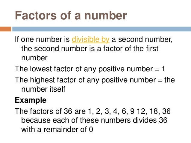 How to find out factors of a number Write down 1 and the number itself (lowest and highest factors). Check if the given nu...