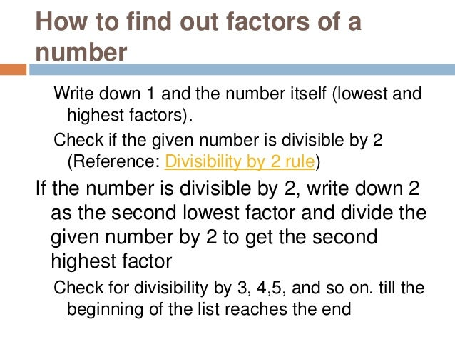 Example1: Find out the factors of 72 Write down 1 and the number itself (72) as lowest and highest factors. 1 . . . 72 72 ...