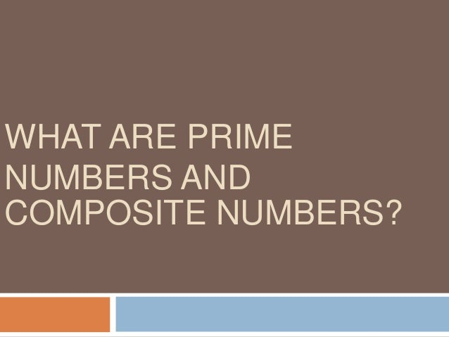 Prime Numbers A prime number is a positve integer that is divisible by itself and 1 only. Prime numbers will have exactly ...