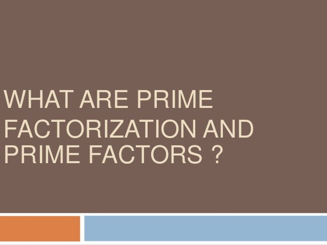 Prime factor Prime factorization he factors which are prime numbers are called prime factors Prime factorization of a numb...