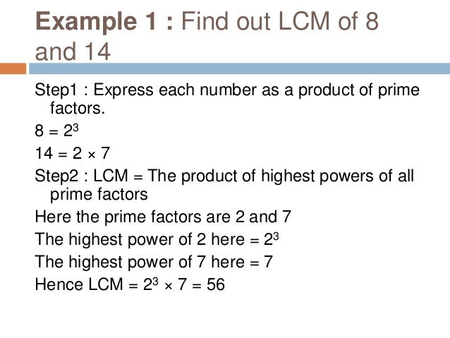 Example 2 : Find out LCM of 18, 24, 9, 36 and 90 Step1 : Express each number as a product of prime factors 18 = 2 × 32 24 ...