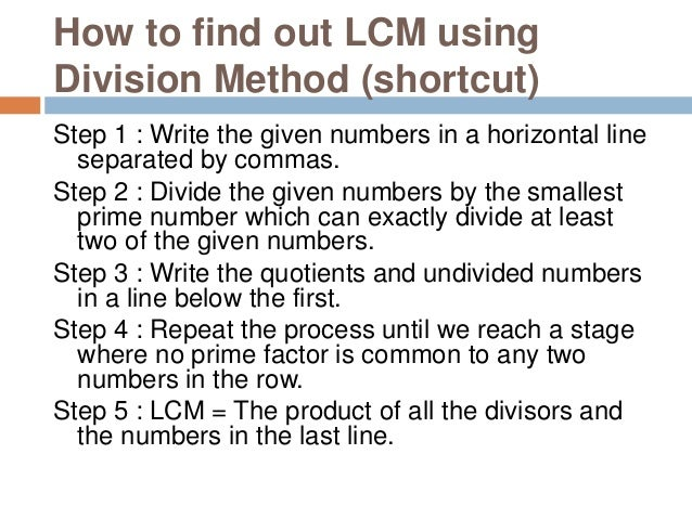 Example 1 : Find out LCM of 8 and 14 Hence Least common multiple (L.C.M) of 8 and 14 = 2 × 4 × 7 = 56