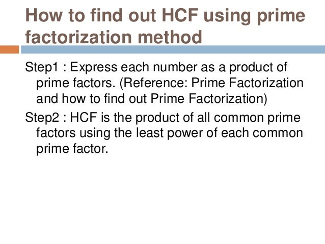 Example 1 : Find out HCF of 60 and 75 (Reference: Prime Factorization and how to find out Prime Factorization) Step1 : Exp...